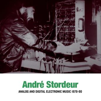 ANDRE STORDEUR ANALOG AND DIGITAL ELECTRONIC MUSIC 1978-80
