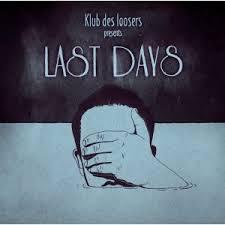 KLUB DES LOOSERS : LAST DAYS