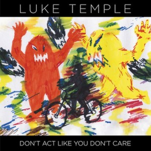 Luke Temple ‎– Don't Act Like You Don't Care