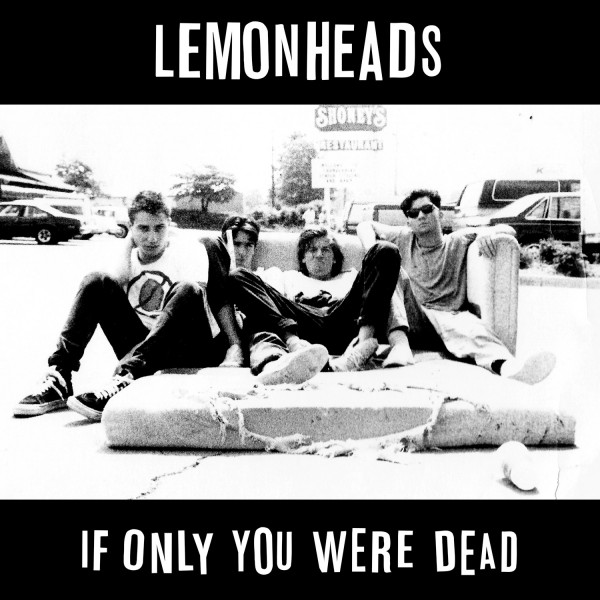 LEMONHEADS IF ONLY YOU WERE DEAD