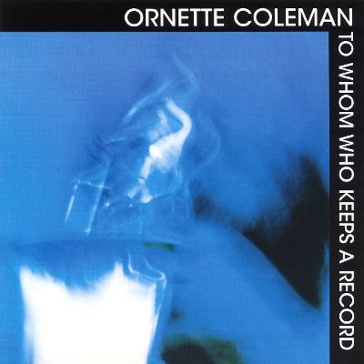 coleman-ornette-to-whom-who-keeps-a-record