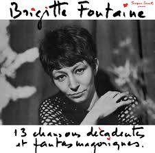 BRIGITTE FONTAINE : 13 CHANSONS DECADENTES ET FANTASMAGORIQUES
