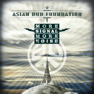 ASIAN DUB FOUNDATION MORE SIGNAL MORE NOISE