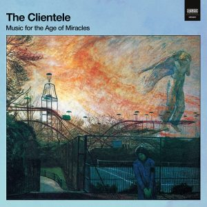 CLIENTELE MUSIC FOR THE AGE OF MIRACLES