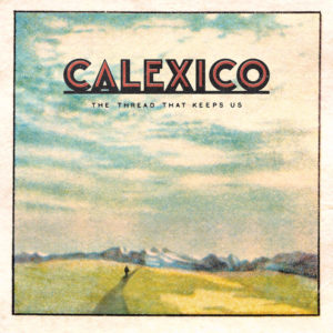 CALEXICO THE THREAD THAT KEEPS